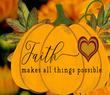 Faith makes all things possible Pumkin 1 .jpg