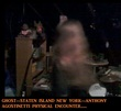 GHOST--STATEN ISLAND NEW YORK--ANTHONY AGOSTINETTI  PHYSICAL ENCOUNTER.jpg